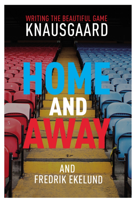 Home And Away: Writing The Beautiful Game - Fredrik Ekelund and Karl Ove Knausgård​