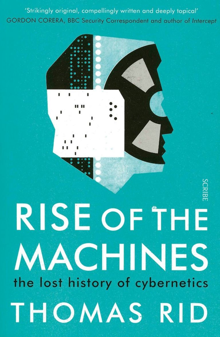Rise of the Machines:​The Lost History of Cybernetics​ - Thomas Rid
